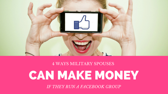 4 Ways Military Spouses Can Make Money If They Run A Facebook Group