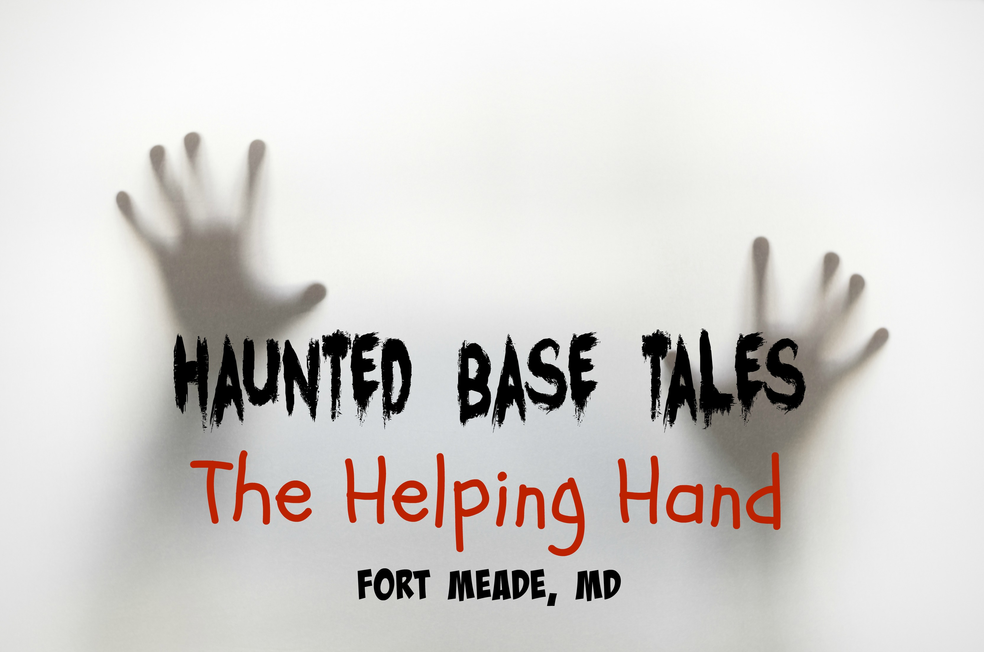 Haunted Base Tales — The Helping Hand, Fort Meade, MD