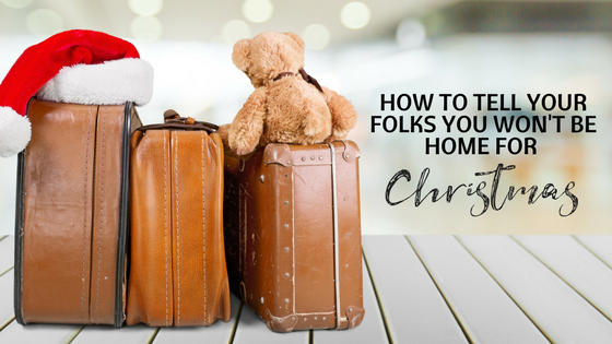 How do you tell your folks that you won't be home for the holidays?