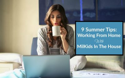 9 Summer Tips: Working From Home with MilKids in the House