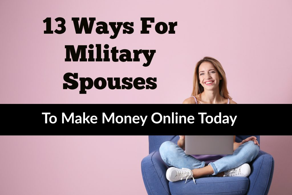 13 Ways For Military Spouses To Make Money Online Today -