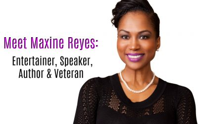 Meet Maxine Reyes: Entertainer, Speaker, Author & Veteran