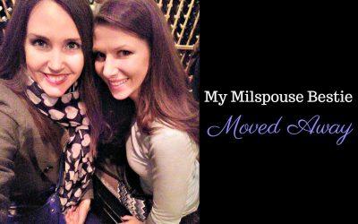 My Milspouse Bestie Moved Away