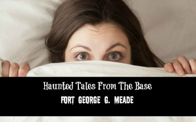 Haunted Tales from the Base: Fort George G. Meade
